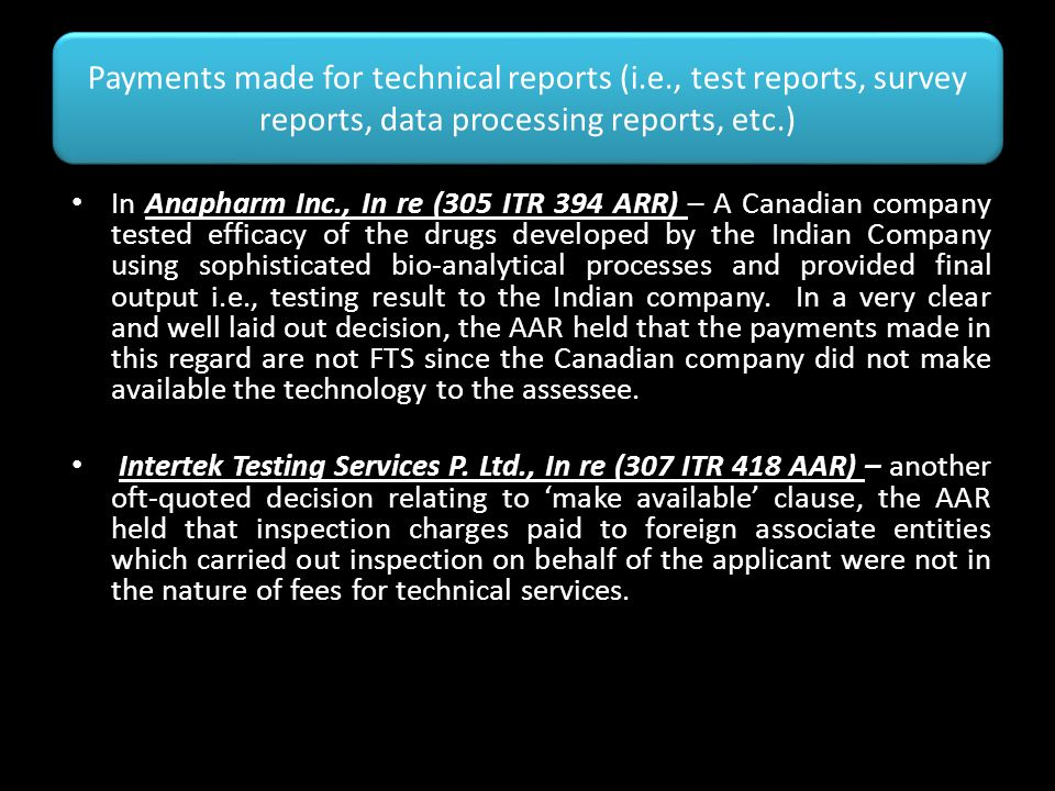 Payments made for technical reports (i.e., test reports, survey reports, data processing reports, etc.) In Anapharm Inc., In re (305 ITR 394 ARR) – A