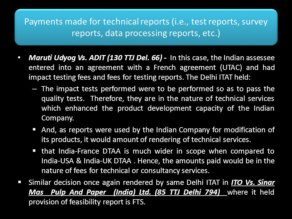 Payments made for technical reports (i.e., test reports, survey reports, data processing reports, etc.) Maruti Udyog Vs. ADIT (130 TTJ Del. 66) - In t
