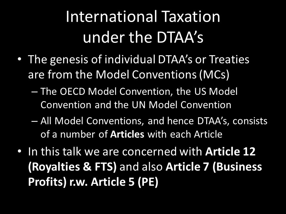 International Taxation under the DTAA's The genesis of individual DTAA's or Treaties are from the Model Conventions (MCs) – The OECD Model Convention,