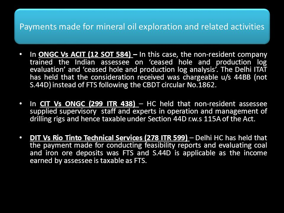 Payments made for mineral oil exploration and related activities In ONGC Vs ACIT (12 SOT 584) – In this case, the non-resident company trained the Ind