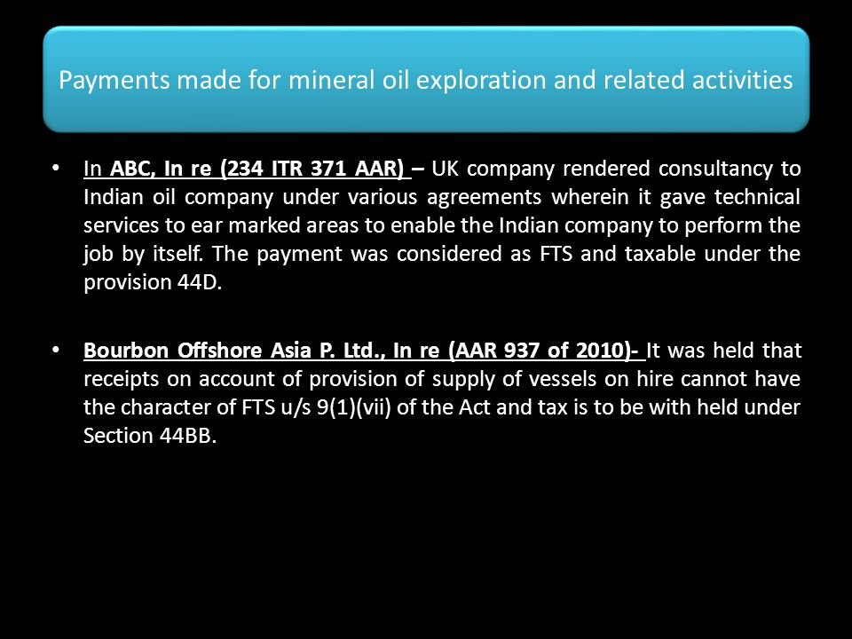 Payments made for mineral oil exploration and related activities In ABC, In re (234 ITR 371 AAR) – UK company rendered consultancy to Indian oil compa