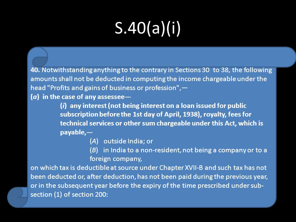 S.40(a)(i) 40. Notwithstanding anything to the contrary in Sections 30 to 38, the following amounts shall not be deducted in computing the income char