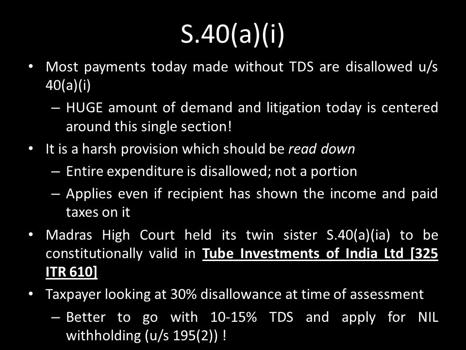 S.40(a)(i) Most payments today made without TDS are disallowed u/s 40(a)(i) – HUGE amount of demand and litigation today is centered around this singl