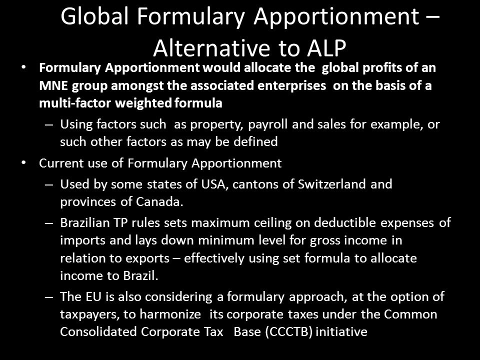 Global Formulary Apportionment – Alternative to ALP Formulary Apportionment would allocate the global profits of an MNE group amongst the associated e