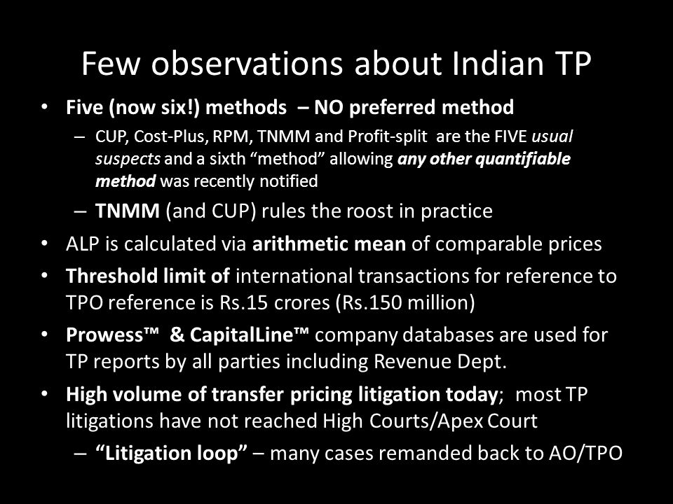 Few observations about Indian TP Five (now six!) methods – NO preferred method – CUP, Cost-Plus, RPM, TNMM and Profit-split are the FIVE usual suspect