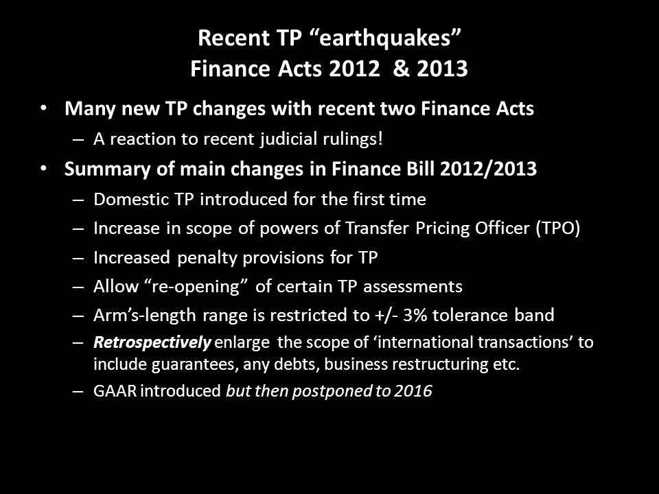 "Recent TP ""earthquakes"" Finance Acts 2012 & 2013 Many new TP changes with recent two Finance Acts – A reaction to recent judicial rulings! Summary of"