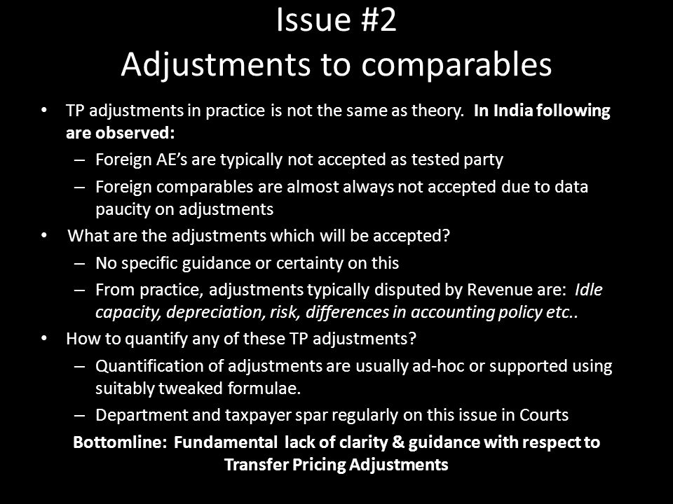 TP adjustments in practice is not the same as theory. In India following are observed: – Foreign AE's are typically not accepted as tested party – For