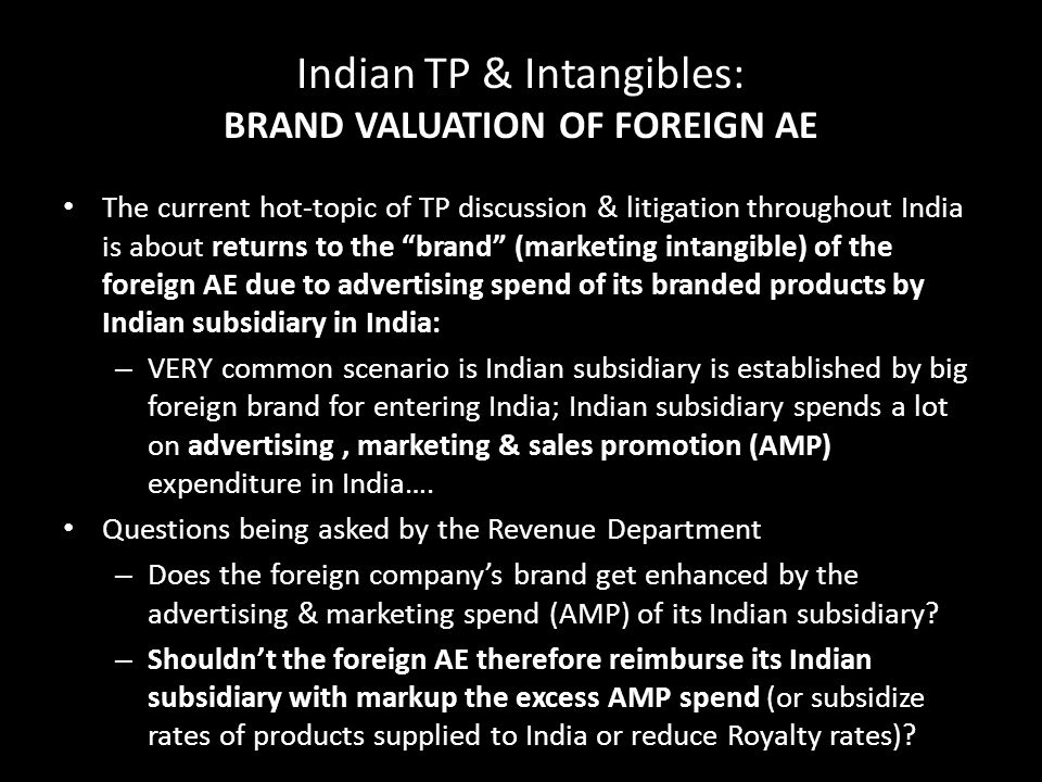 "Indian TP & Intangibles: BRAND VALUATION OF FOREIGN AE The current hot-topic of TP discussion & litigation throughout India is about returns to the ""b"