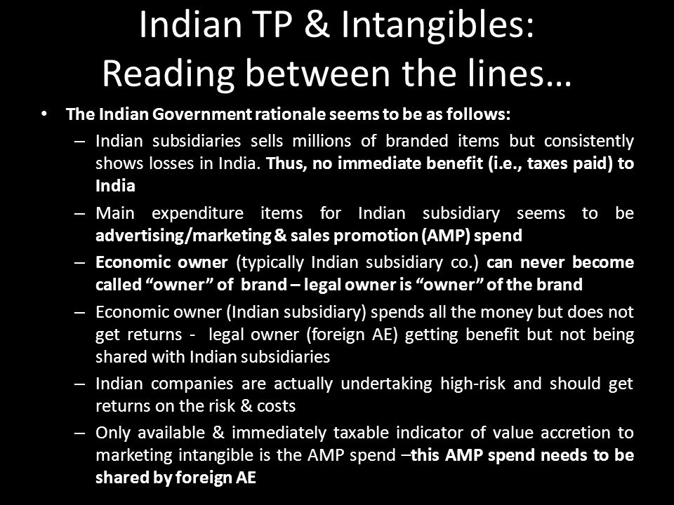 Indian TP & Intangibles: Reading between the lines… The Indian Government rationale seems to be as follows: – Indian subsidiaries sells millions of br