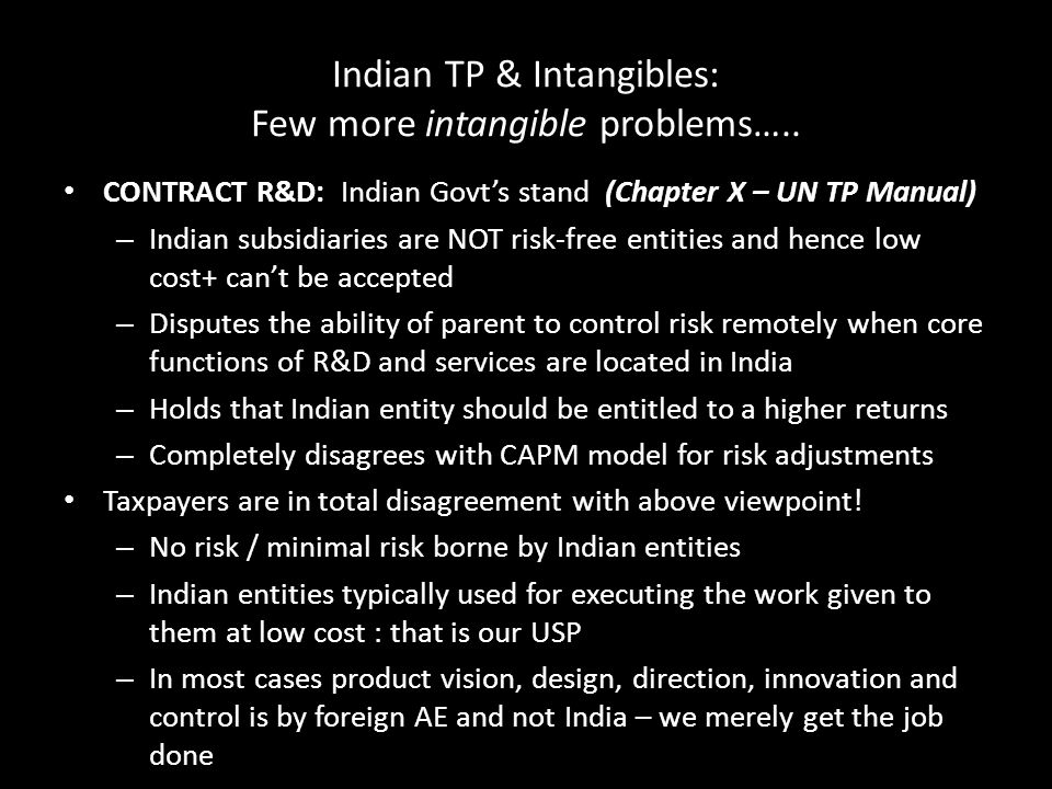 Indian TP & Intangibles: Few more intangible problems….. CONTRACT R&D: Indian Govt's stand (Chapter X – UN TP Manual) – Indian subsidiaries are NOT ri