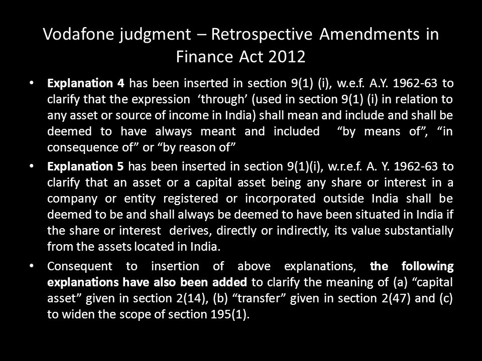 Vodafone judgment – Retrospective Amendments in Finance Act 2012 Explanation 4 has been inserted in section 9(1) (i), w.e.f. A.Y. 1962-63 to clarify t