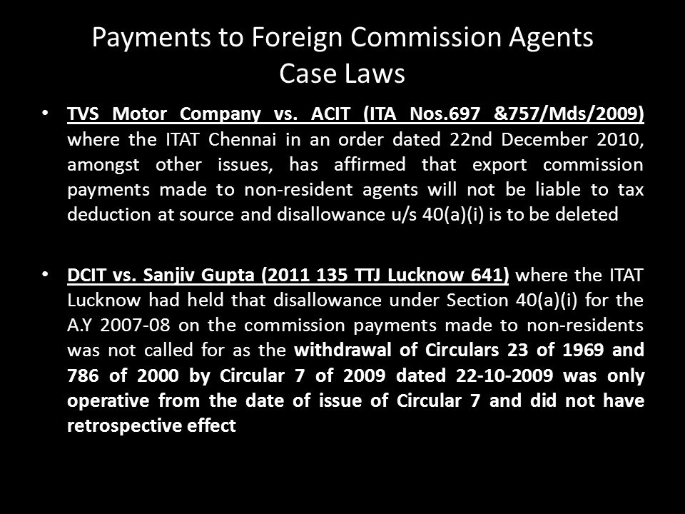 Payments to Foreign Commission Agents Case Laws TVS Motor Company vs. ACIT (ITA Nos.697 &757/Mds/2009) where the ITAT Chennai in an order dated 22nd D