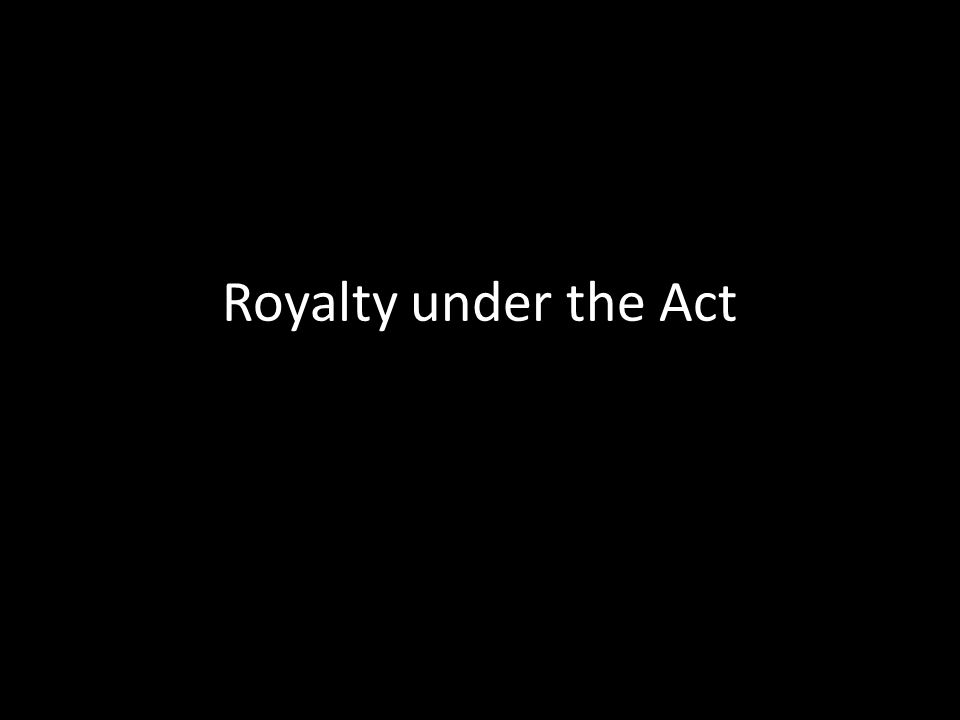 Royalty under the Act