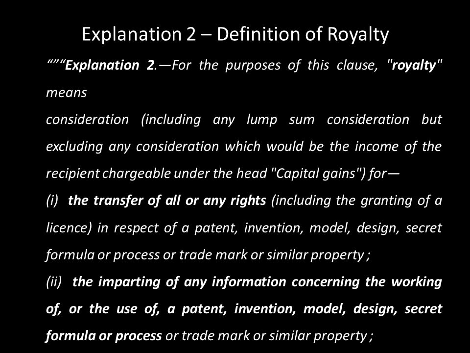 "Explanation 2 – Definition of Royalty """"""Explanation 2.—For the purposes of this clause,"