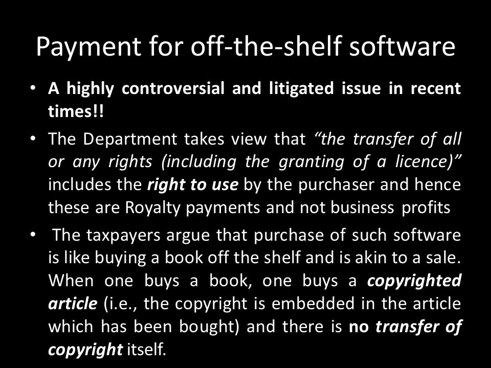 "Payment for off-the-shelf software A highly controversial and litigated issue in recent times!! The Department takes view that ""the transfer of all or"