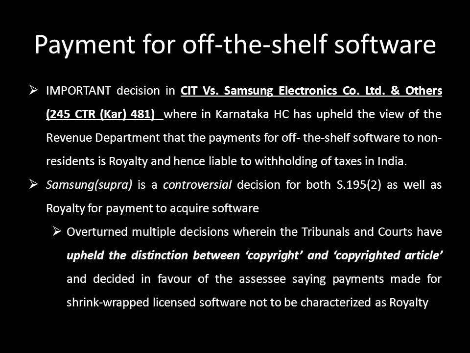 Payment for off-the-shelf software  IMPORTANT decision in CIT Vs. Samsung Electronics Co. Ltd. & Others (245 CTR (Kar) 481) where in Karnataka HC has
