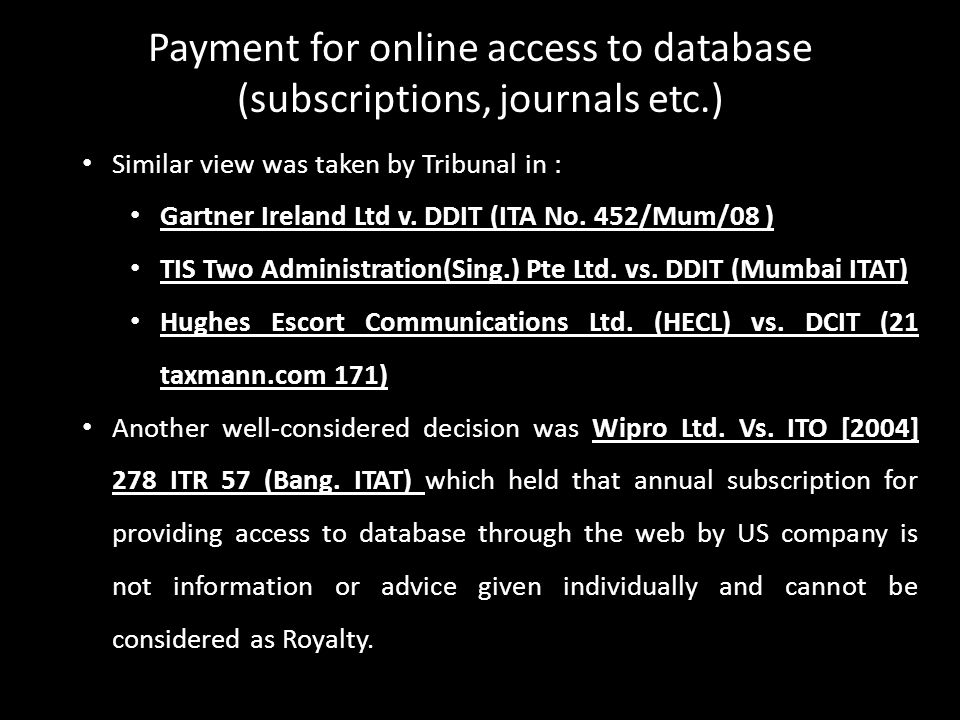 PAYMENTS FOR ONLINE ACCESS TO DATABASE (SUBSCRIPTIONS) Similar view was taken by Tribunal in : Gartner Ireland Ltd v. DDIT (ITA No. 452/Mum/08 ) TIS T