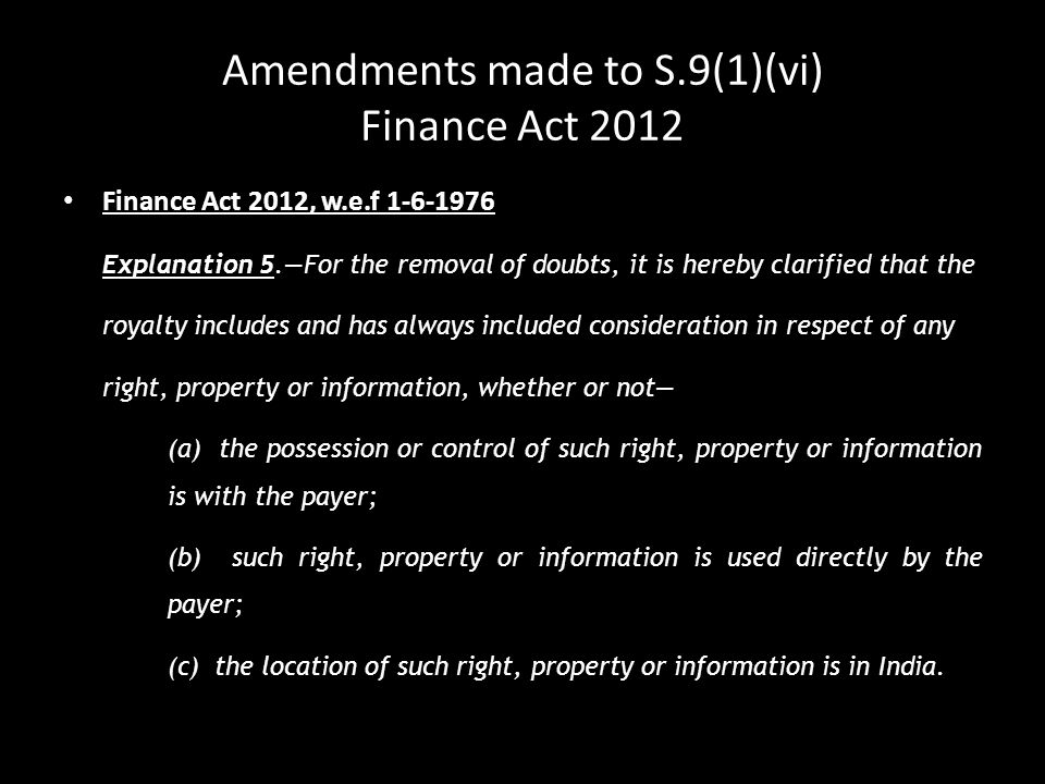 Amendments made to S.9(1)(vi) Finance Act 2012 Finance Act 2012, w.e.f 1-6-1976 Explanation 5.—For the removal of doubts, it is hereby clarified that