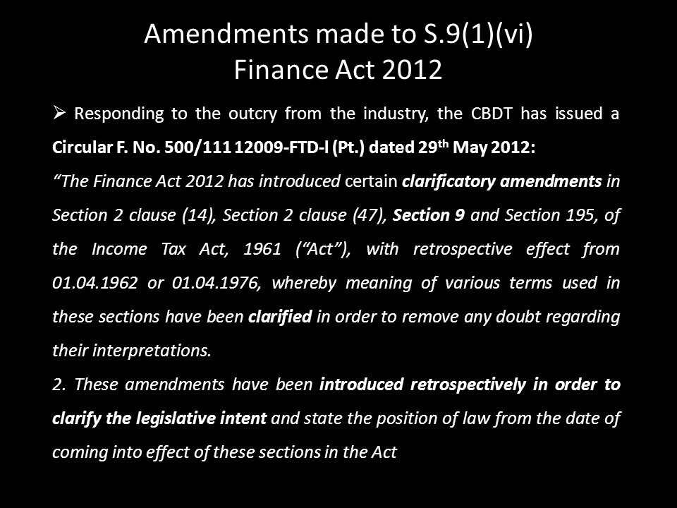 " Responding to the outcry from the industry, the CBDT has issued a Circular F. No. 500/111 12009-FTD-l (Pt.) dated 29 th May 2012: ""The Finance Act 2"