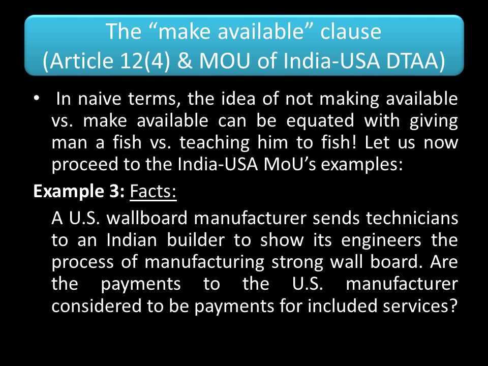 "The ""make available"" clause (Article 12(4) & MOU of India-USA DTAA) In naive terms, the idea of not making available vs. make available can be equated"