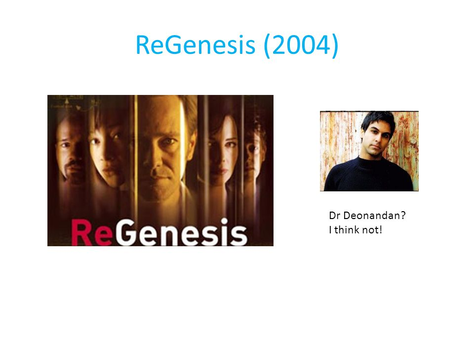 ReGenesis (2004) Dr Deonandan I think not!