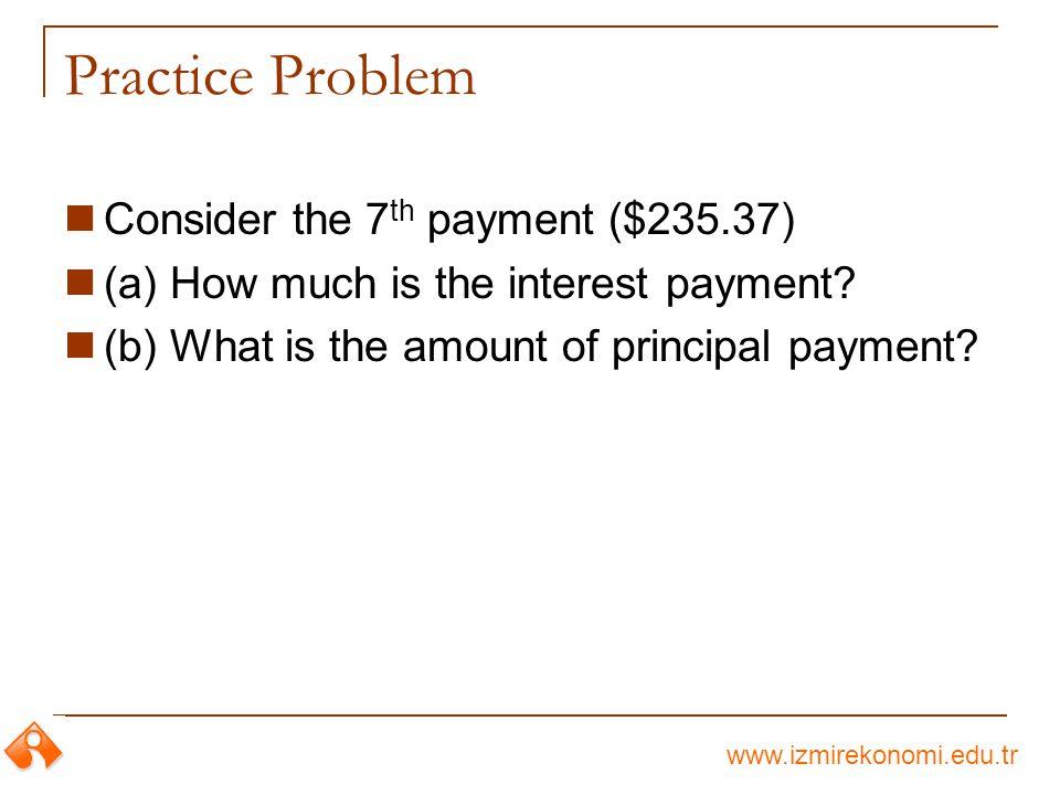 www.izmirekonomi.edu.tr Solution $5,000 A = $235.37 0 1 2 3 4 5 6 7 22 23 24 i = 1% per month Interest payment = .