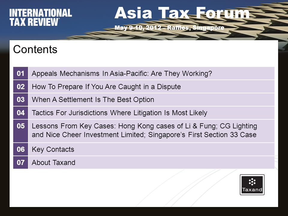 Asia Tax Forum May 9-10, 2012 – Raffles, Singapore Contents 01Appeals Mechanisms In Asia-Pacific: Are They Working.