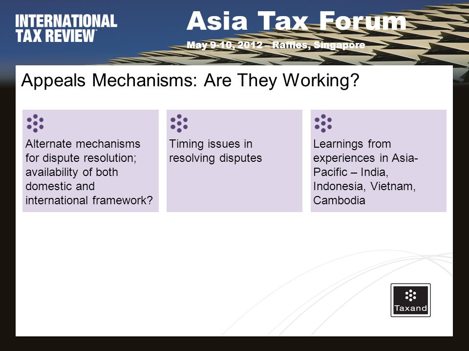 Asia Tax Forum May 9-10, 2012 – Raffles, Singapore Appeals Mechanisms: Are They Working.