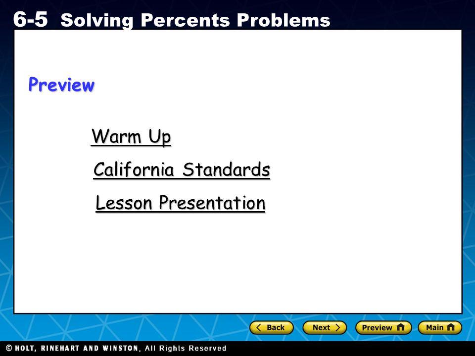 Holt CA Course 1 6-5 Solving Percents Problems Warm Up Warm Up California Standards California Standards Lesson Presentation Lesson PresentationPrevie
