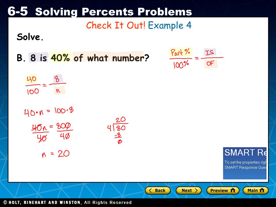 Holt CA Course 1 6-5 Solving Percents Problems Solve. Check It Out! Example 4 B. 8 is 40% of what number?
