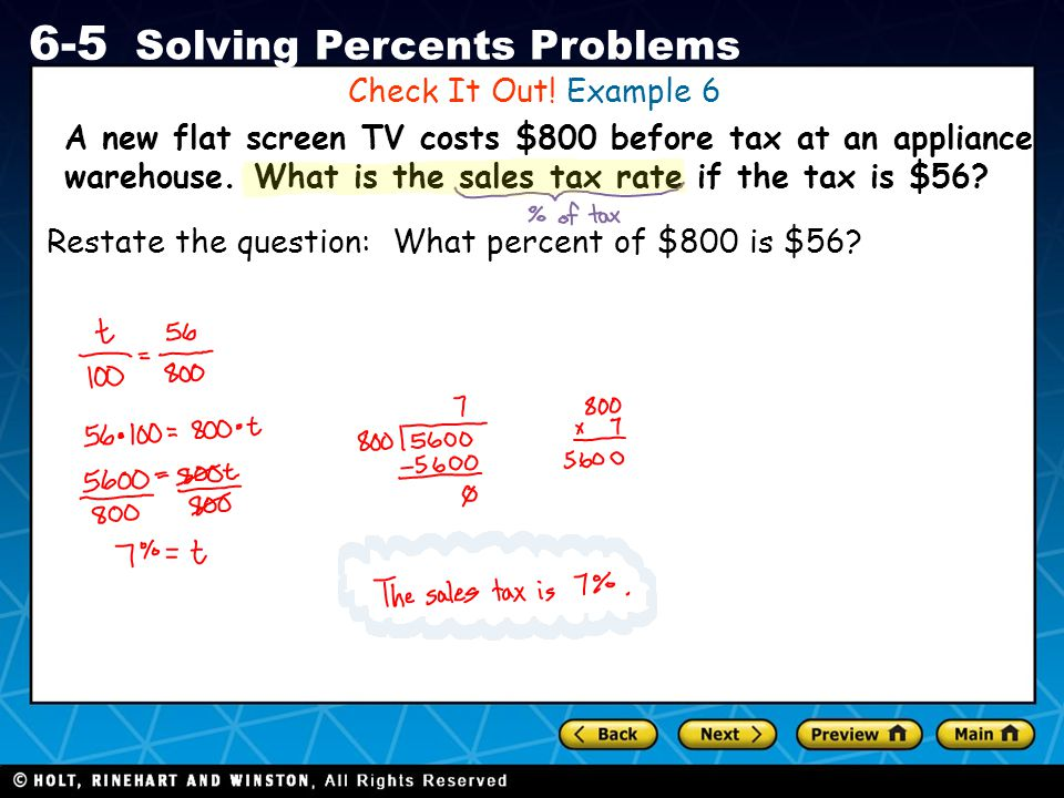 Holt CA Course 1 6-5 Solving Percents Problems A new flat screen TV costs $800 before tax at an appliance warehouse. What is the sales tax rate if the