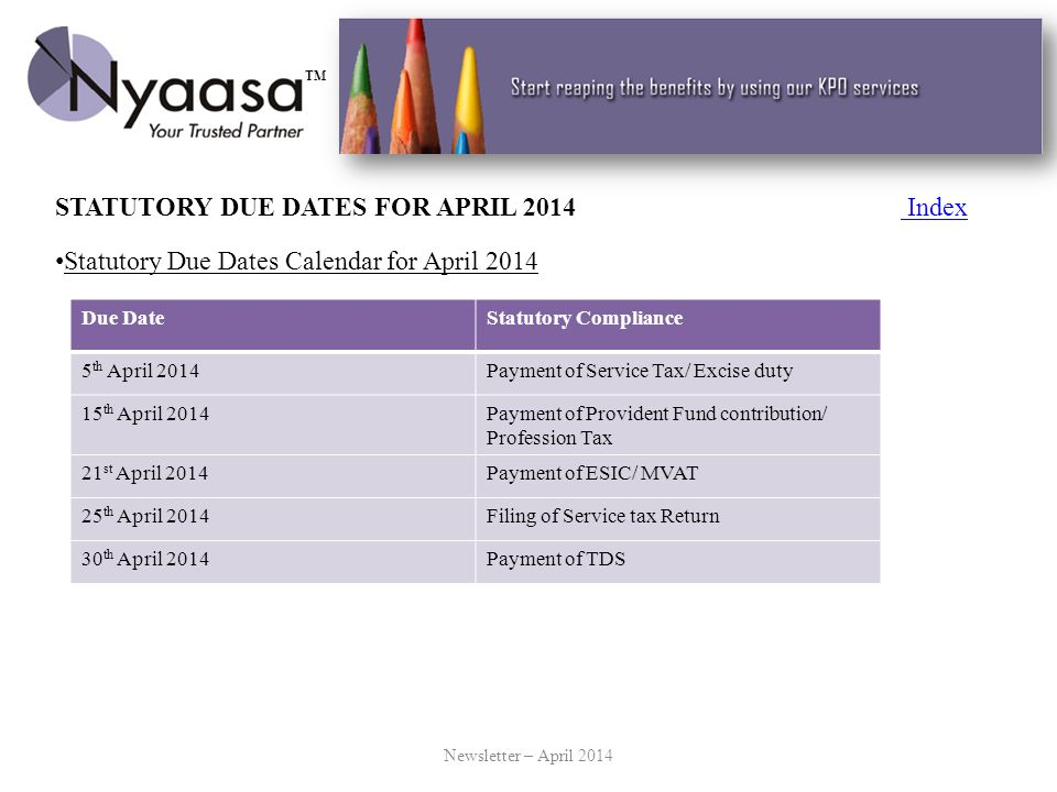 STATUTORY DUE DATES FOR APRIL 2014 Index Index Statutory Due Dates Calendar for April 2014 Newsletter – April 2014 Due DateStatutory Compliance 5 th A