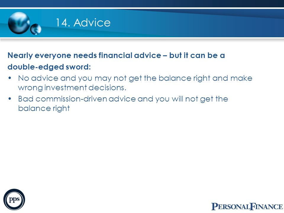 Getting the right advice Consider dealing with an organisation, such as a financial advice company or network, rather than a one-person operation.