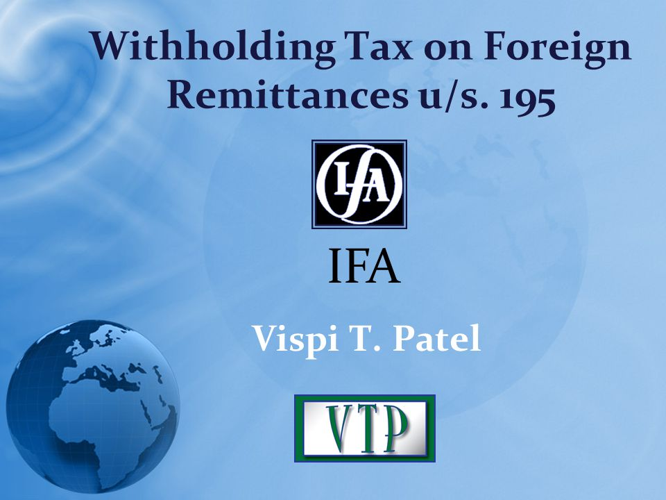 Withholding Tax on Foreign Remittances u/s. 195 Vispi T. Patel IFA