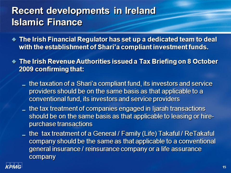 15 Recent developments in Ireland Islamic Finance The Irish Financial Regulator has set up a dedicated team to deal with the establishment of Shari'a