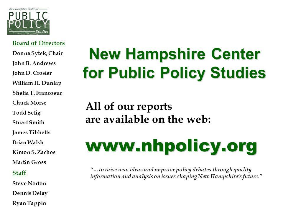www.nhpolicy.org All of our reports are available on the web: www.nhpolicy.org New Hampshire Center for Public Policy Studies Board of Directors Donna Sytek, Chair John B.
