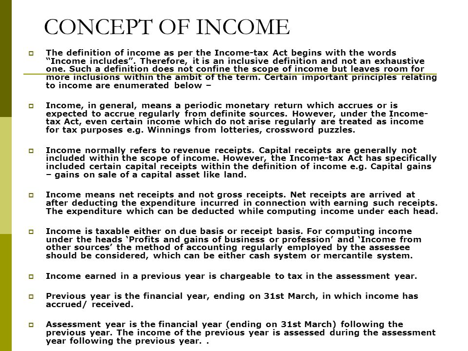 CONCEPT OF INCOME  The definition of income as per the Income-tax Act begins with the words Income includes .