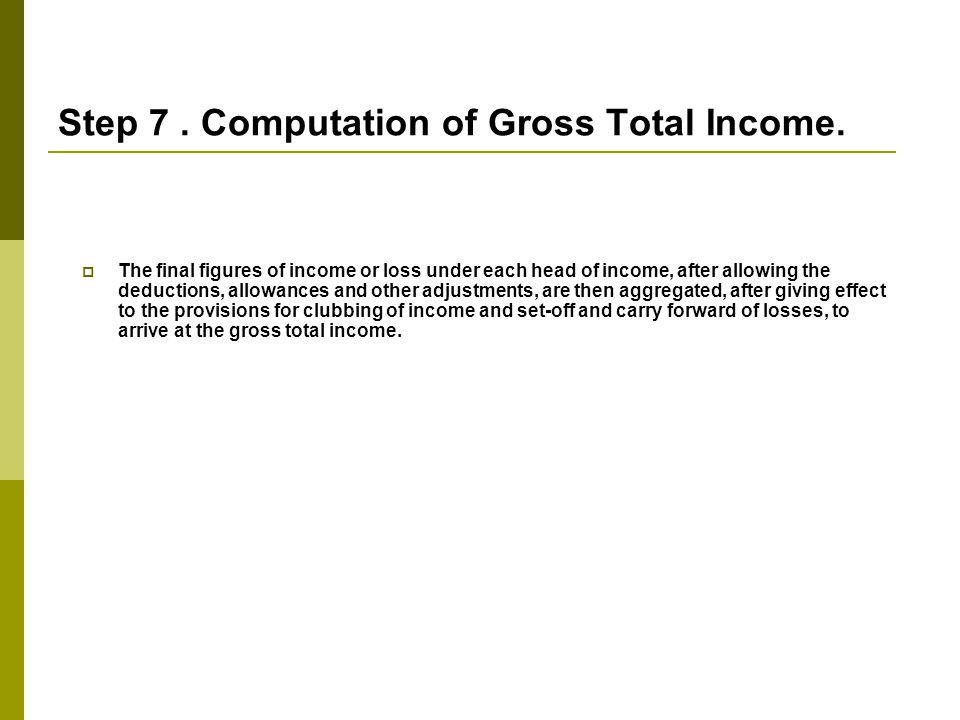 Step 7.Computation of Gross Total Income.