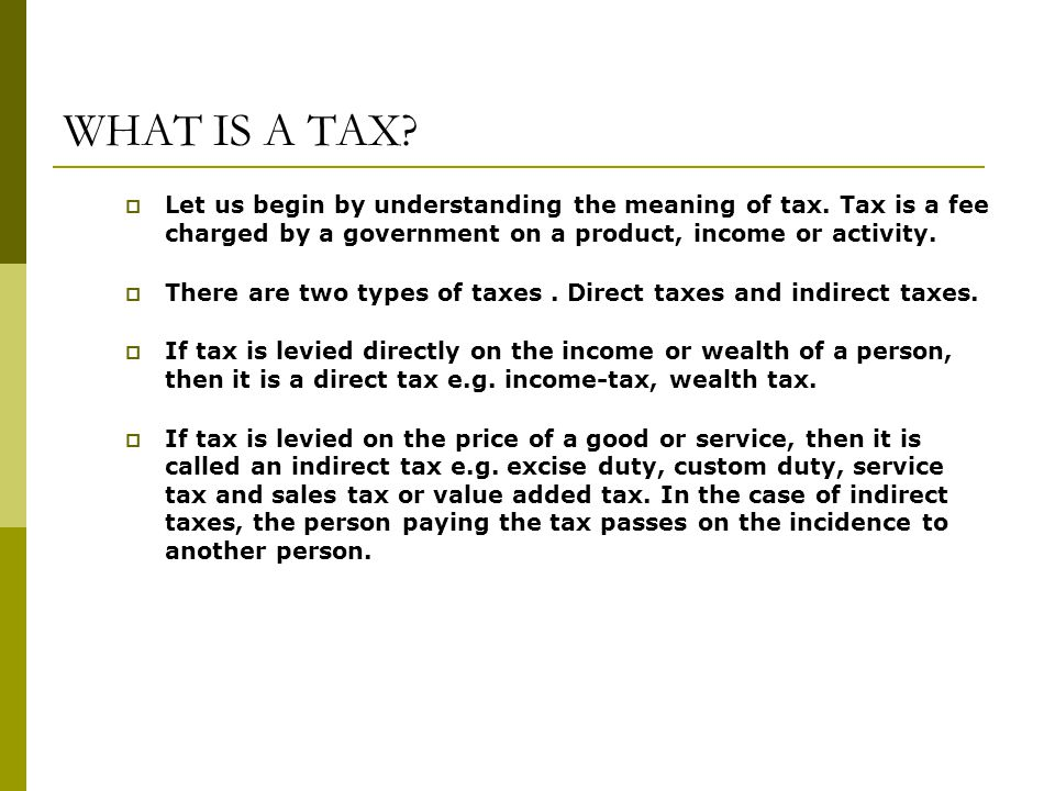 WHAT IS A TAX. Let us begin by understanding the meaning of tax.
