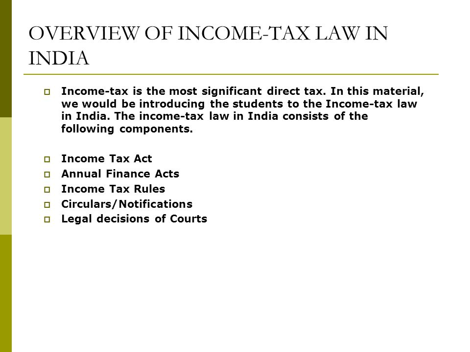 OVERVIEW OF INCOME-TAX LAW IN INDIA  Income-tax is the most significant direct tax.