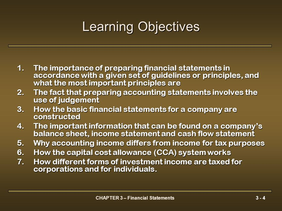 CHAPTER 3 – Financial Statements3 - 35 Importance of CCA to Financial Decisions Taxation issues must be explicitly addressed in each financial decision you make.Taxation issues must be explicitly addressed in each financial decision you make.
