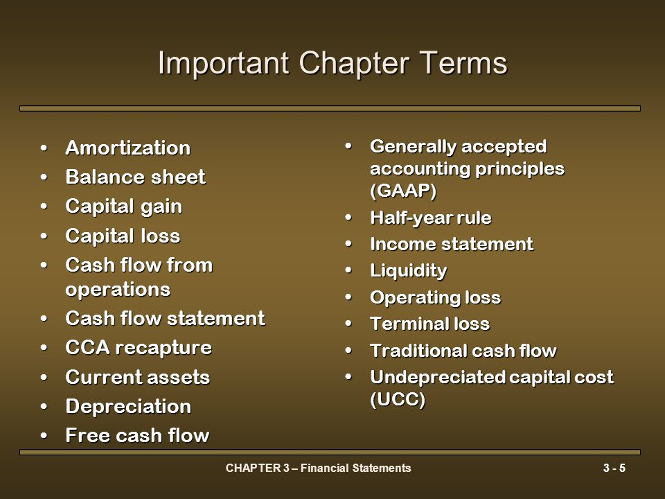 CHAPTER 3 – Financial Statements3 - 16 Organizing a Firm's Transactions Accounting Conventions: The Basic Principles The major conventions of GAAP are: 1.Procedures Assets are on the left, liabilities and equities on the right-hand side of the balance sheetAssets are on the left, liabilities and equities on the right-hand side of the balance sheet 2.Standards CICA HandbookCICA Handbook 3.Consistency The firm should consistently apply the same accounting principles over time to ensure comparability of financial statements from prior periodsThe firm should consistently apply the same accounting principles over time to ensure comparability of financial statements from prior periods 4.Materiality All significant information is disclosedAll significant information is disclosed 5.Disclosure The financial statements should fully and fairly disclose the firm's financial position.