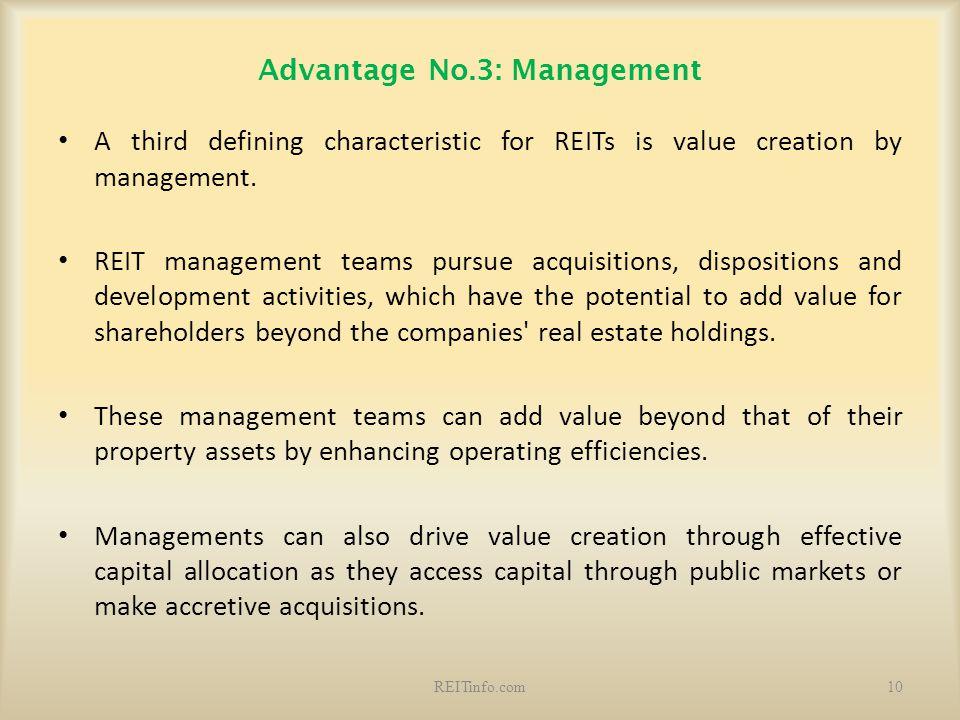 Advantage No.3: Management A third defining characteristic for REITs is value creation by management. REIT management teams pursue acquisitions, dispo