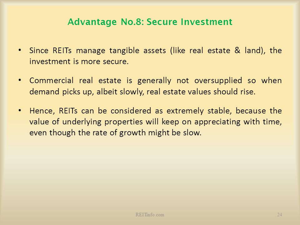 Advantage No.8: Secure Investment Since REITs manage tangible assets (like real estate & land), the investment is more secure. Commercial real estate