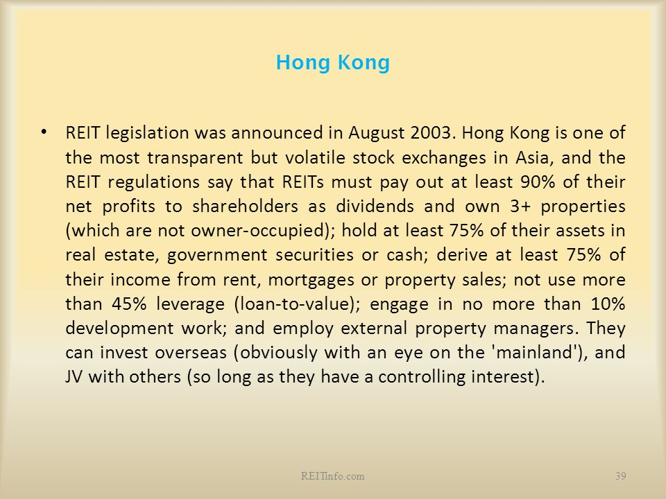 Hong Kong REIT legislation was announced in August 2003. Hong Kong is one of the most transparent but volatile stock exchanges in Asia, and the REIT r