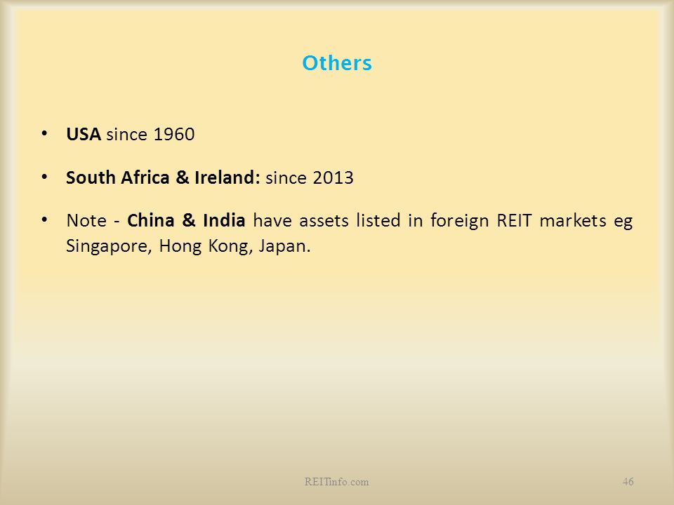 Others USA since 1960 South Africa & Ireland: since 2013 Note - China & India have assets listed in foreign REIT markets eg Singapore, Hong Kong, Japa