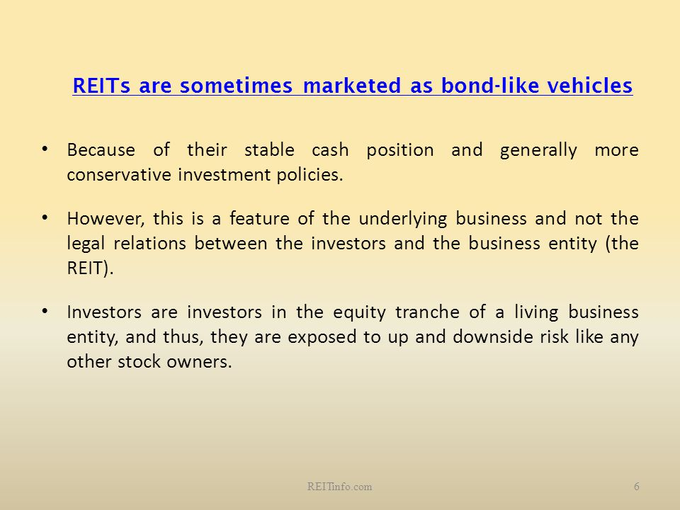 REITs are sometimes marketed as bond-like vehicles Because of their stable cash position and generally more conservative investment policies. However,