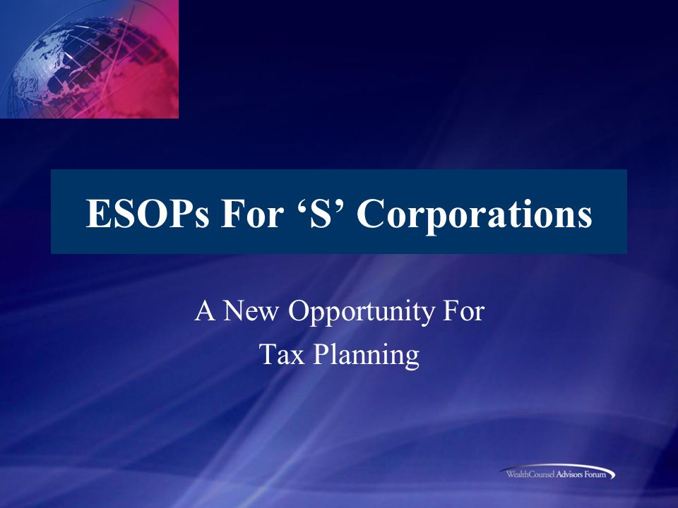 ESOPs For 'S' Corporations A New Opportunity For Tax Planning