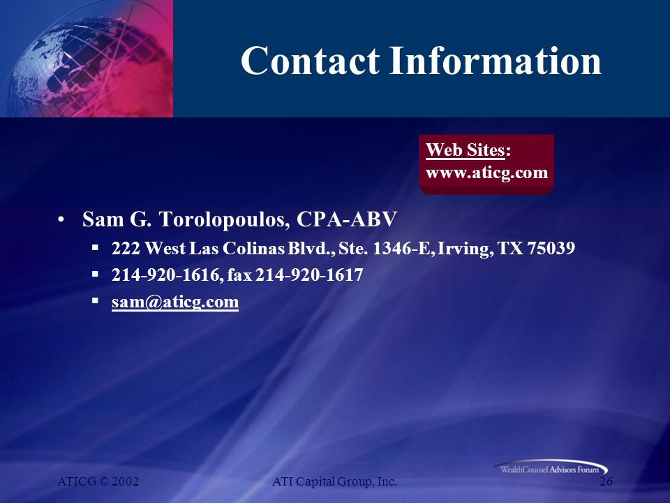ATICG © 2002ATI Capital Group, Inc.26 Contact Information Sam G. Torolopoulos, CPA-ABV  222 West Las Colinas Blvd., Ste. 1346-E, Irving, TX 75039  2