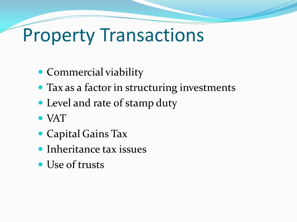 Commercial viability Tax as a factor in structuring investments Level and rate of stamp duty VAT Capital Gains Tax Inheritance tax issues Use of trusts Property Transactions